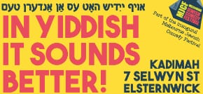 Oct-11   Melbourne:   In Yiddish it Sounds Better
